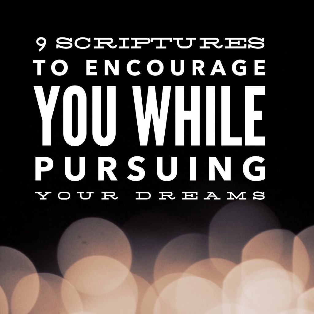 9 Scriptures to Keep You Encouraged While Pursuing Your Dreams