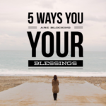 5 Ways You Are Blocking Your Blessings