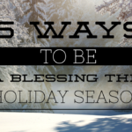 5 Ways to Be a Blessing This Holiday Season