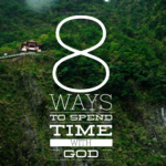 8 Ways to Spend Time with God