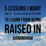 5 Lessons I Want My Daughter to Learn from Being Raised in Birmingham