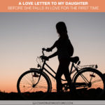 A Love Letter to My Daughter Before She Falls in Love for the First Time