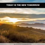 Do You Realize That Today Is the New Tomorrow?