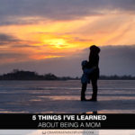 5 Things I've Learned About Being a Mom