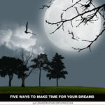 Five Ways to Make Time for Your Dreams (The Best of the Book of Splond)