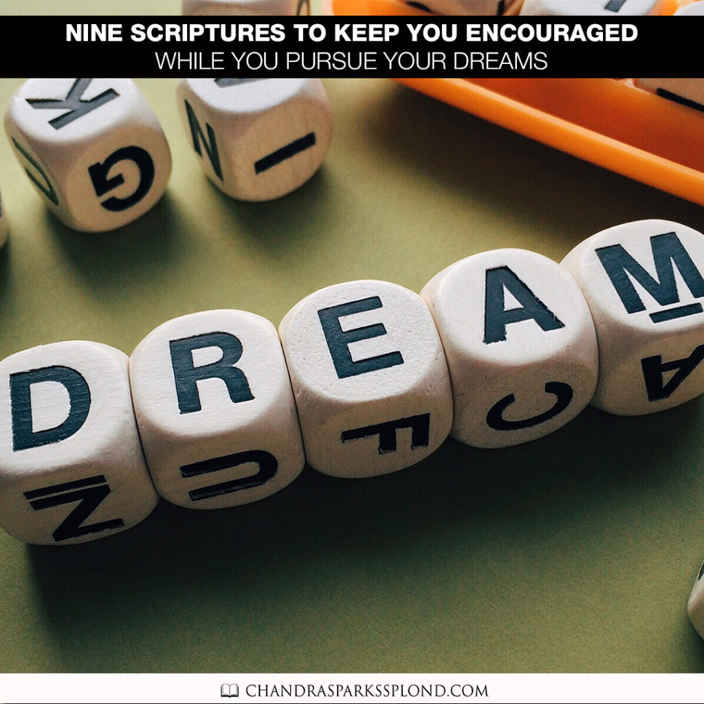 Nine scriptures to keep you encouraged while you pursue your dreams