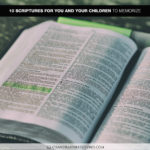 10 Scriptures for You and Your Children to Memorize