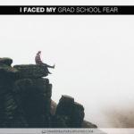 I Did It: I Faced My Grad School Fear