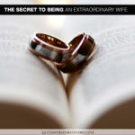 The Secret to Being an Extraordinary Wife