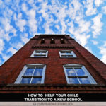 Educators Share How to Help Your Child Transition to a New School