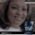 Author and Speaker Annetta P. Lee Is Back with What Did You See?