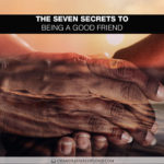 The Seven Secrets to Being a Good Friend