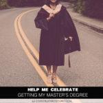 Help Me Celebrate Getting My Master's Degree