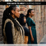 Five Ways to Help a Hurting Friend