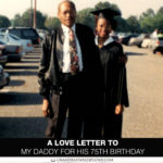A Love Letter to My Daddy for His 75th Birthday