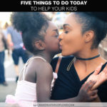 Five Things to Do Today to Help Your Kids