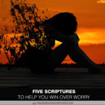 Five Scriptures to Help You Win Over Worry
